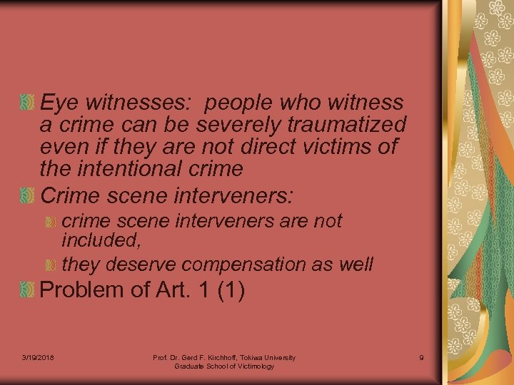 Eye witnesses: people who witness a crime can be severely traumatized even if they