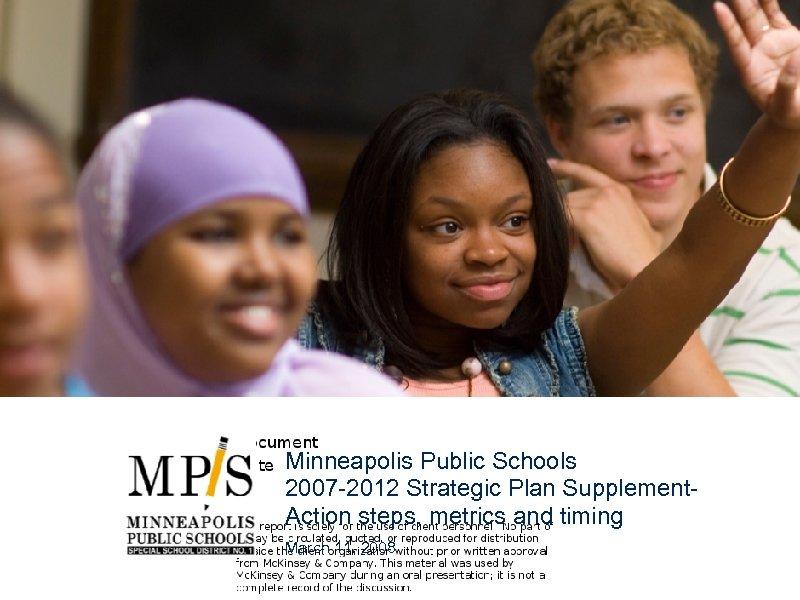 MIN-ZXF-381 JSZ-2008030 - Minneapolis Public Schools 2007 -2012 Strategic Plan Supplement. Action steps, metrics