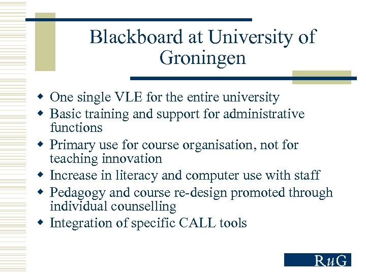 Blackboard at University of Groningen w One single VLE for the entire university w
