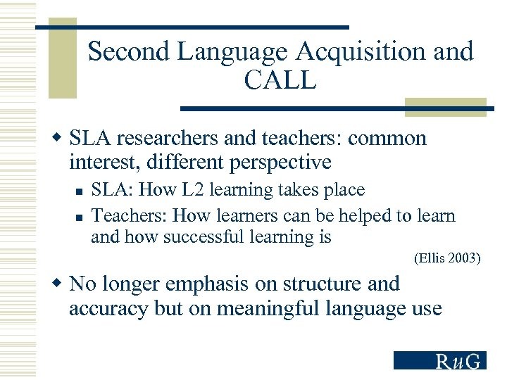 Second Language Acquisition and CALL w SLA researchers and teachers: common interest, different perspective