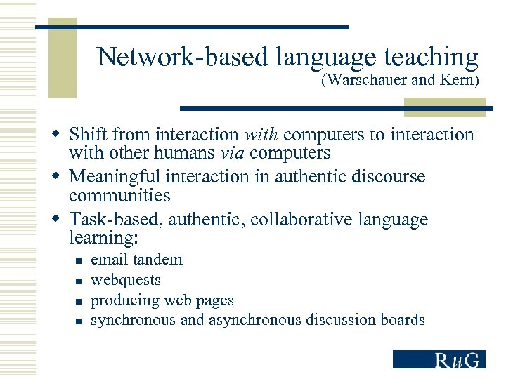 Network-based language teaching (Warschauer and Kern) w Shift from interaction with computers to interaction