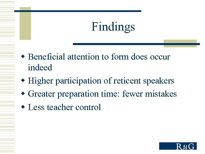 Findings w Beneficial attention to form does occur indeed w Higher participation of reticent