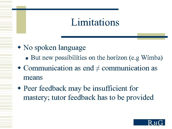Limitations w No spoken language n But new possibilities on the horizon (e. g