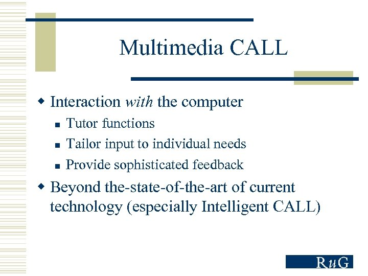 Multimedia CALL w Interaction with the computer n n n Tutor functions Tailor input