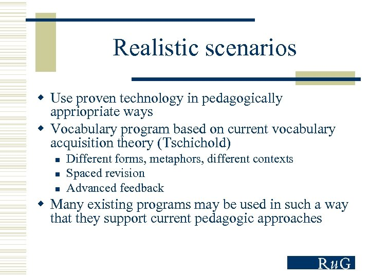 Realistic scenarios w Use proven technology in pedagogically appriopriate ways w Vocabulary program based
