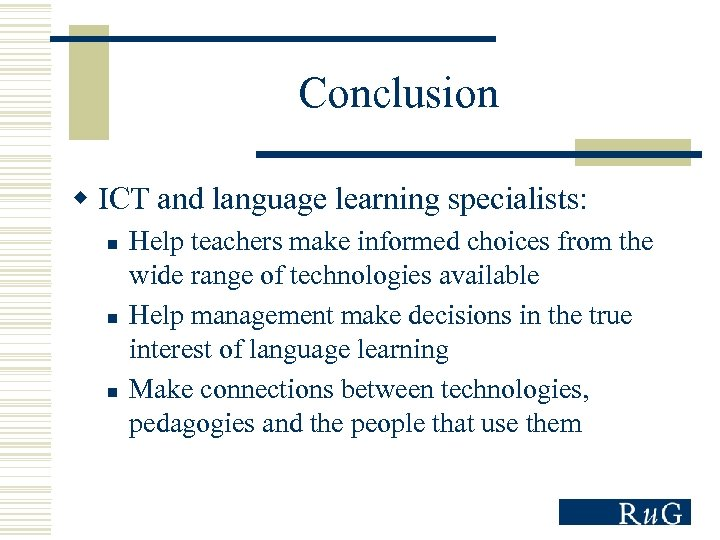 Conclusion w ICT and language learning specialists: n n n Help teachers make informed