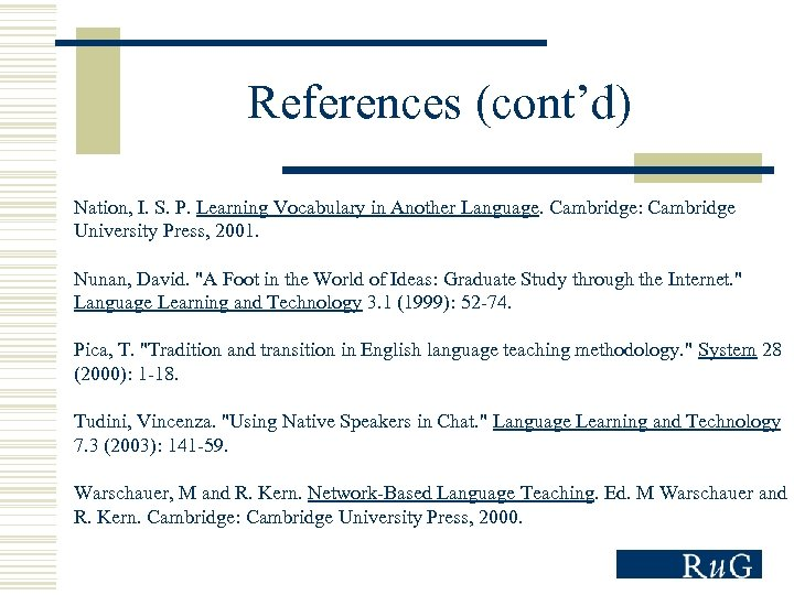 References (cont'd) Nation, I. S. P. Learning Vocabulary in Another Language. Cambridge: Cambridge University