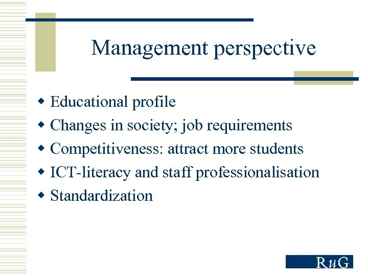 Management perspective w Educational profile w Changes in society; job requirements w Competitiveness: attract