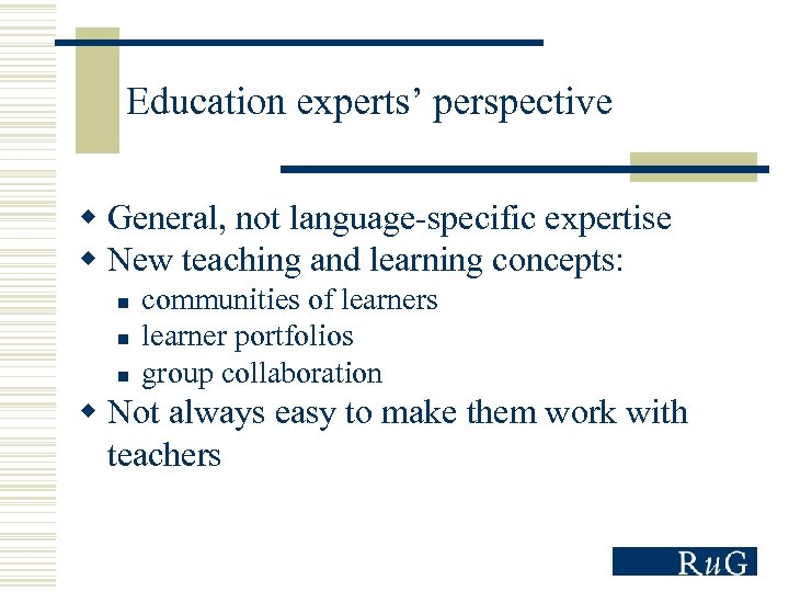 Education experts' perspective w General, not language-specific expertise w New teaching and learning concepts: