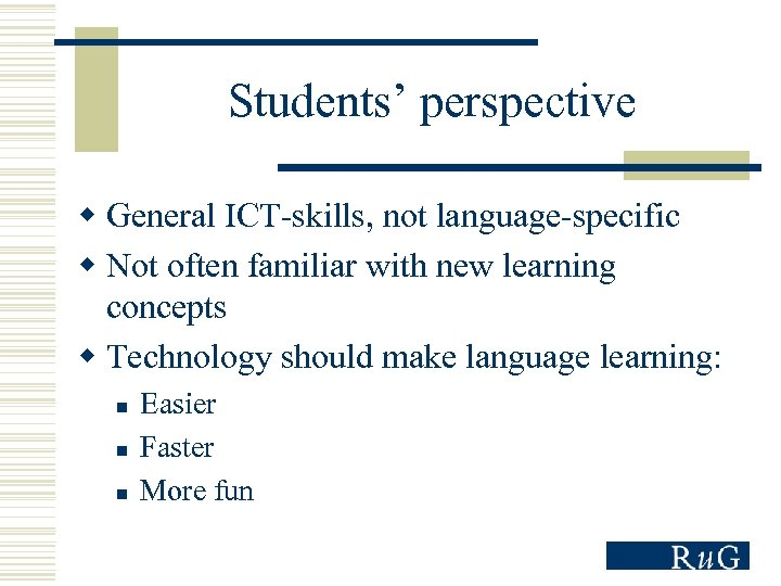 Students' perspective w General ICT-skills, not language-specific w Not often familiar with new learning