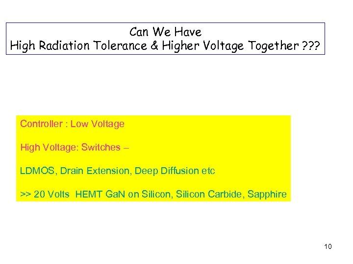 Can We Have High Radiation Tolerance & Higher Voltage Together ? ? ? Controller
