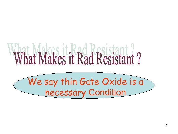 We say thin Gate Oxide is a necessary Condition 7