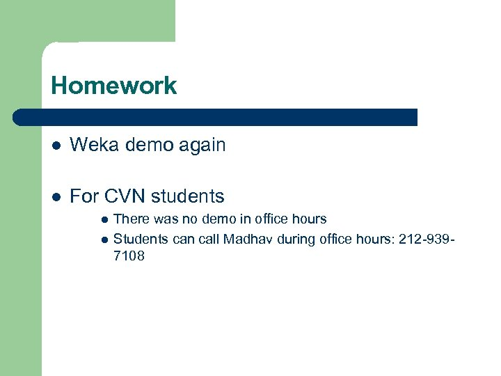 Homework l Weka demo again l For CVN students l l There was no