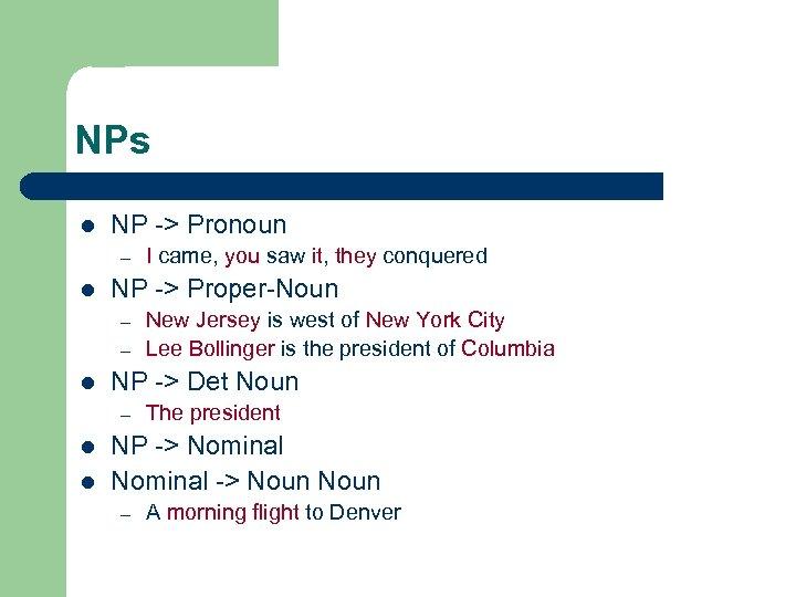 NPs l NP -> Pronoun – l NP -> Proper-Noun – – l l
