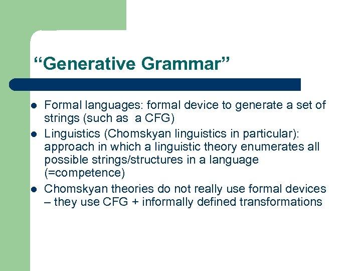 """Generative Grammar"" l l l Formal languages: formal device to generate a set of"
