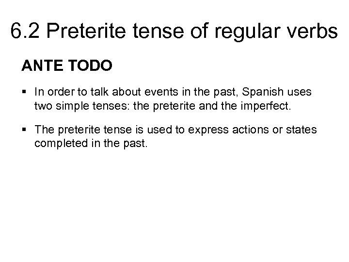 6. 2 Preterite tense of regular verbs ANTE TODO § In order to talk