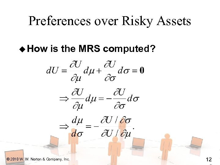 Preferences over Risky Assets u How is the MRS computed? © 2010 W. W.