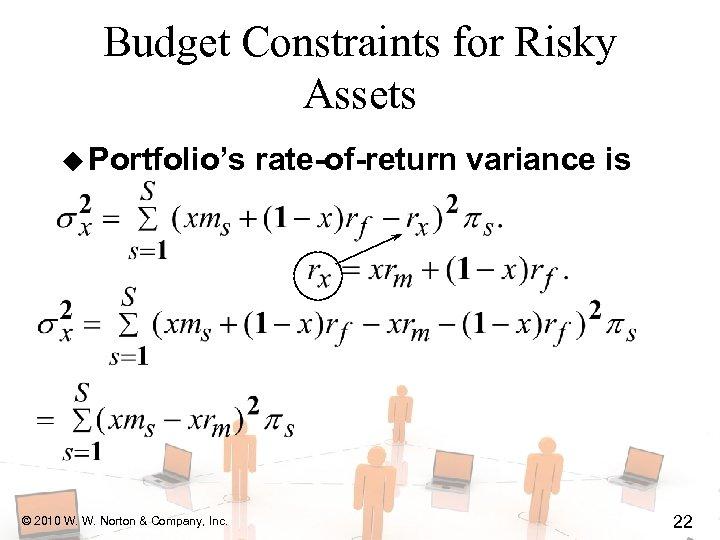 Budget Constraints for Risky Assets u Portfolio's © 2010 W. W. Norton & Company,