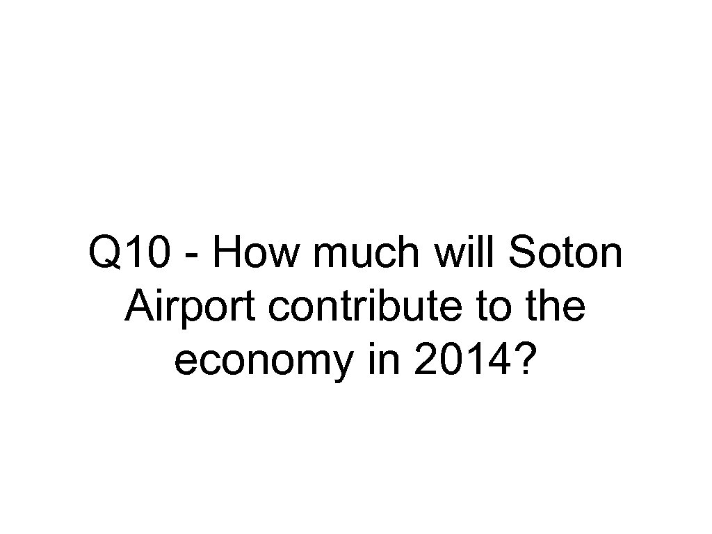 Q 10 - How much will Soton Airport contribute to the economy in 2014?