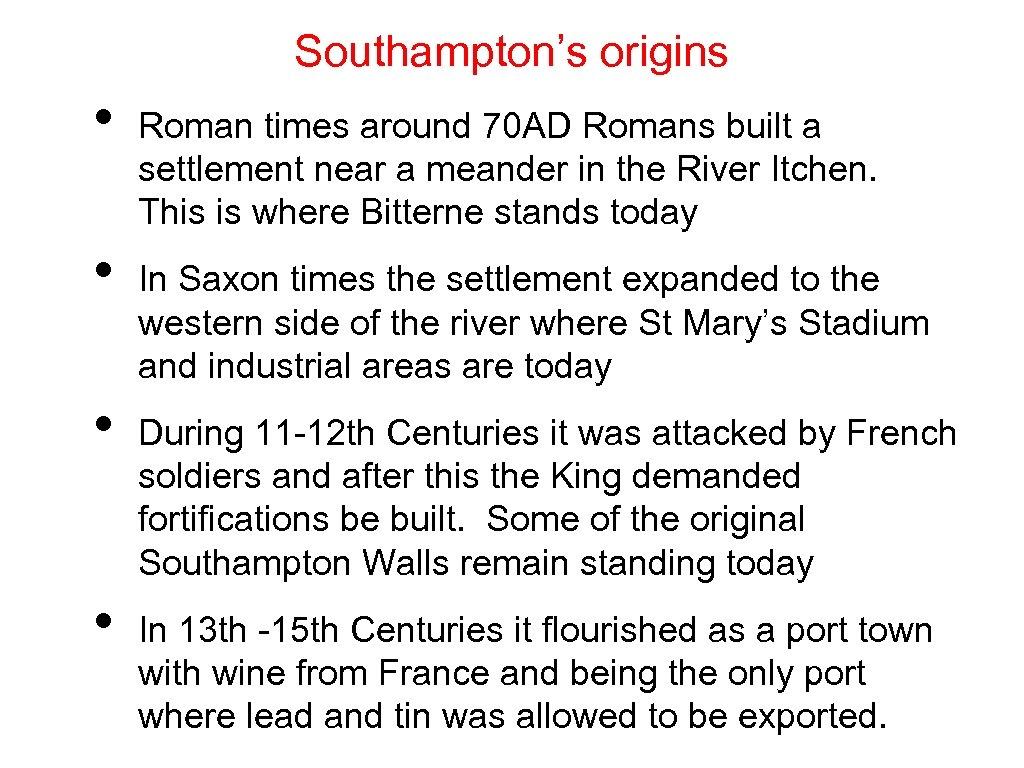 Southampton's origins • • Roman times around 70 AD Romans built a settlement near