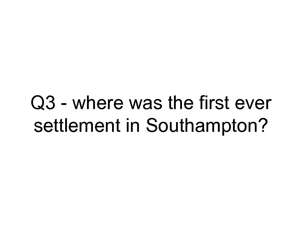 Q 3 - where was the first ever settlement in Southampton?