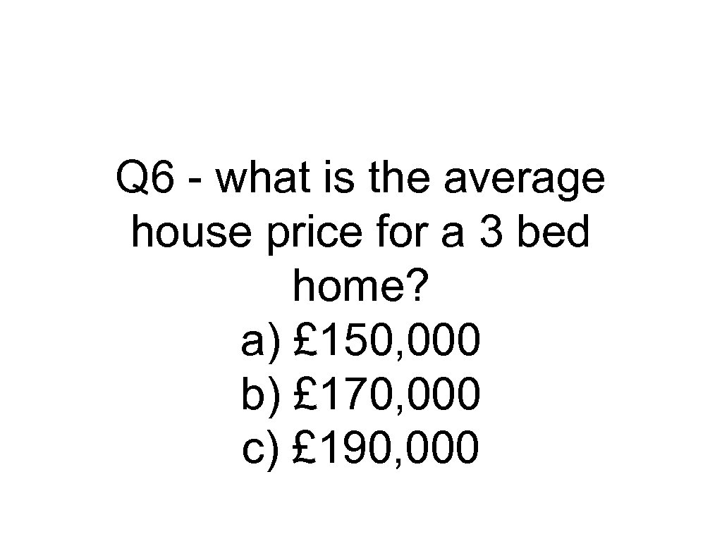 Q 6 - what is the average house price for a 3 bed home?