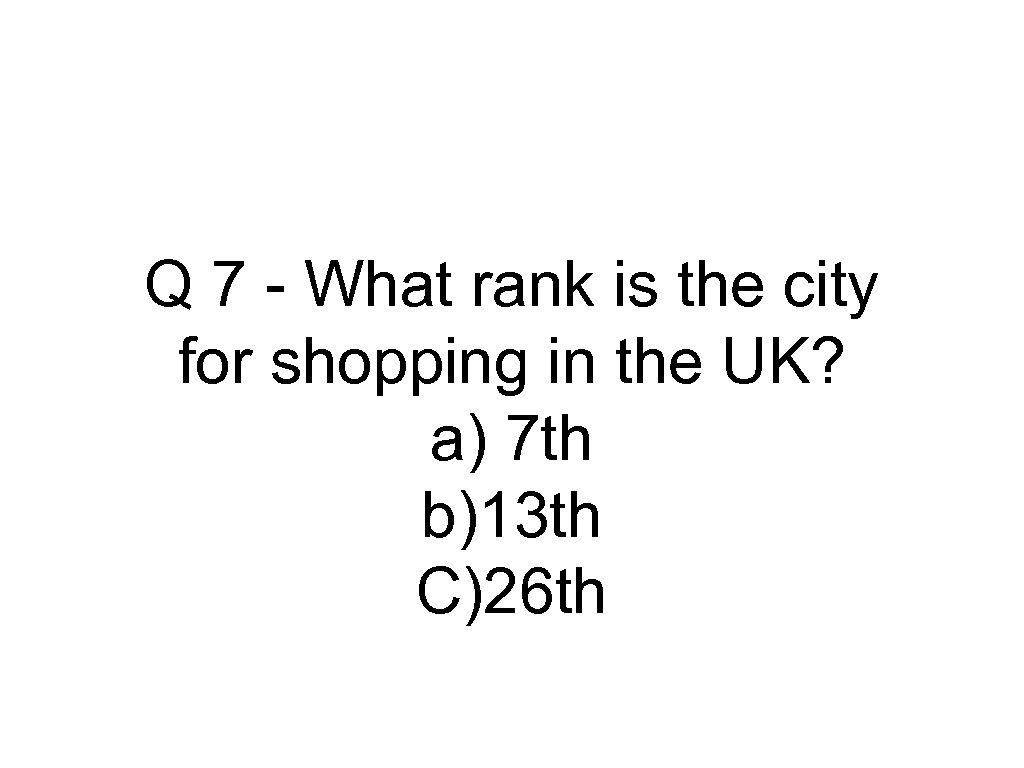 Q 7 - What rank is the city for shopping in the UK? a)
