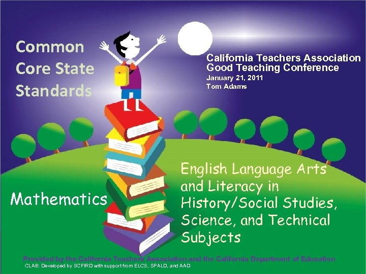 Common Core State Standards Mathematics Provided by the California Teachers Association Good Teaching Conference