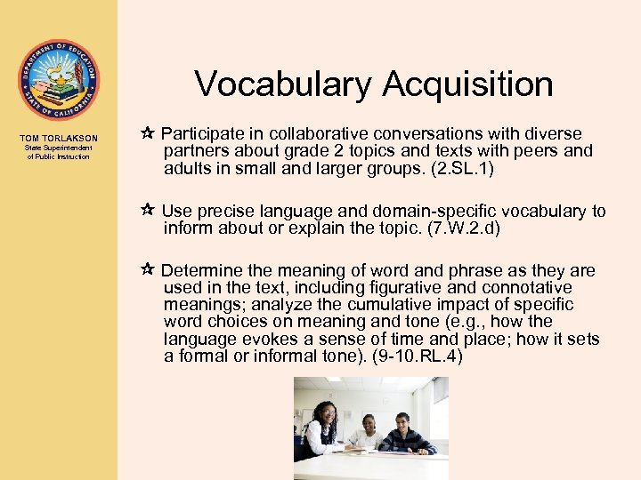 Vocabulary Acquisition TOM TORLAKSON State Superintendent of Public Instruction Participate in collaborative conversations with