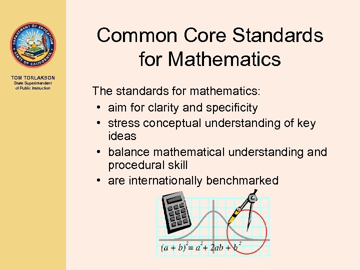 Common Core Standards for Mathematics TOM TORLAKSON State Superintendent of Public Instruction The standards