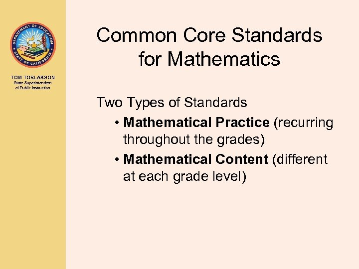 Common Core Standards for Mathematics TOM TORLAKSON State Superintendent of Public Instruction Two Types