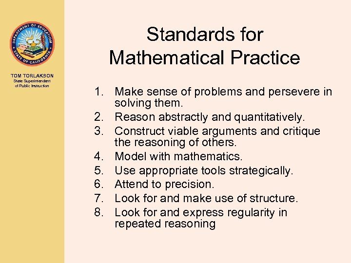 Standards for Mathematical Practice TOM TORLAKSON State Superintendent of Public Instruction 1. Make sense