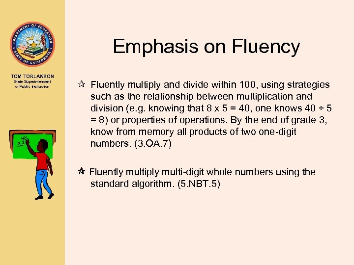 Emphasis on Fluency TOM TORLAKSON State Superintendent of Public Instruction ¶ Fluently multiply and