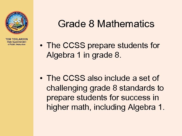 Grade 8 Mathematics TOM TORLAKSON State Superintendent of Public Instruction • The CCSS prepare