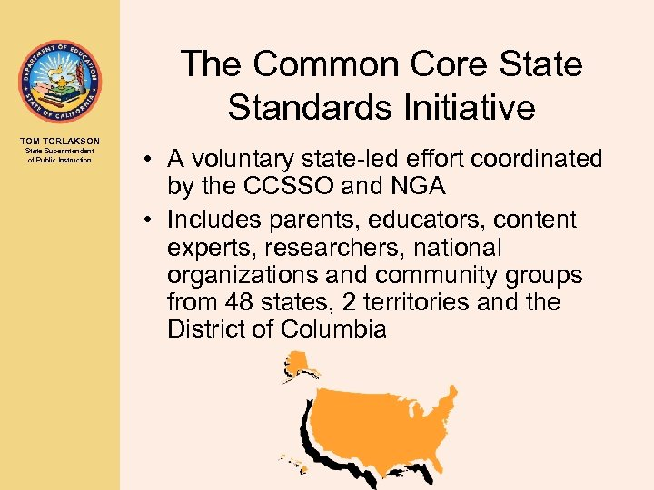 The Common Core State Standards Initiative TOM TORLAKSON State Superintendent of Public Instruction •