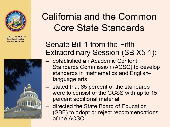 California and the Common Core State Standards TOM TORLAKSON State Superintendent of Public Instruction