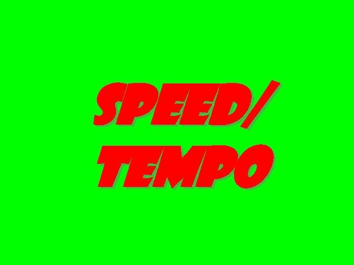 Speed/ Tempo