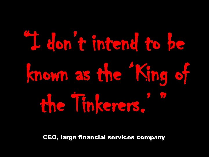"""""""I don't intend to be known as the 'King of the Tinkerers. ' """""""