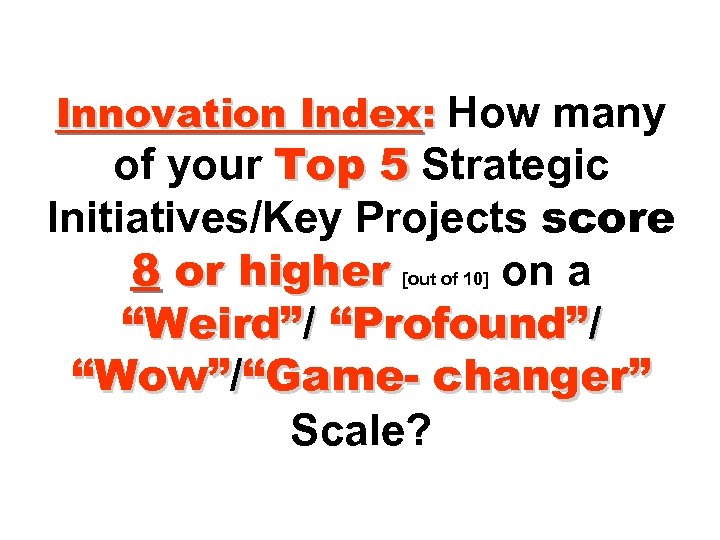 Innovation Index: How many of your Top 5 Strategic Initiatives/Key Projects score 8 or