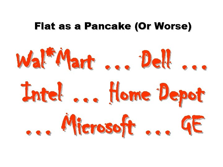 Flat as a Pancake (Or Worse) Wal*Mart … Dell … Intel … Home Depot