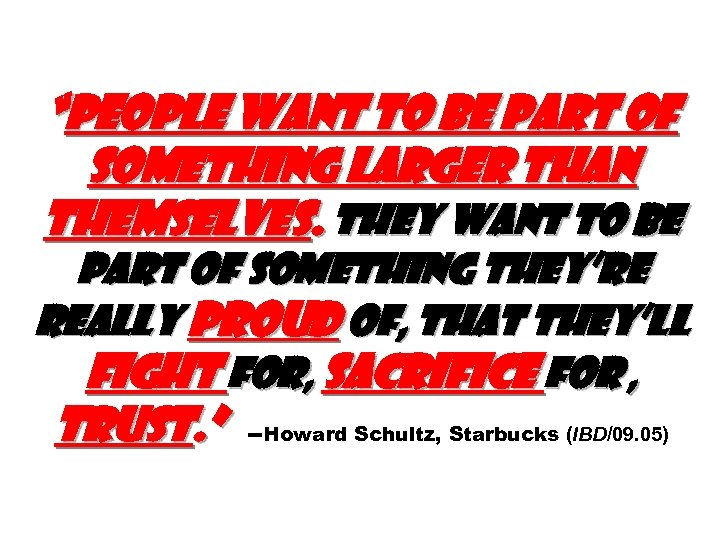"""""""People want to be part of something larger than themselves. They want to be"""
