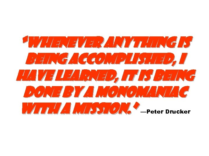 """""""Whenever anything is being accomplished, I have learned, it is being done by a"""