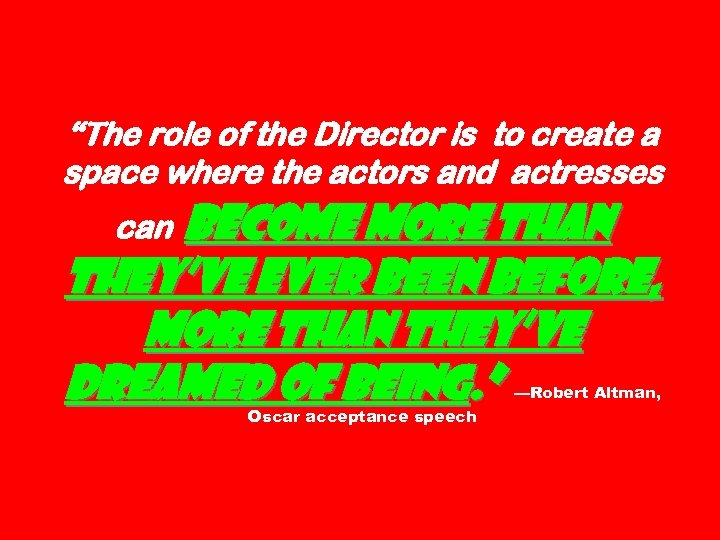"""""""The role of the Director is to create a space where the actors and"""
