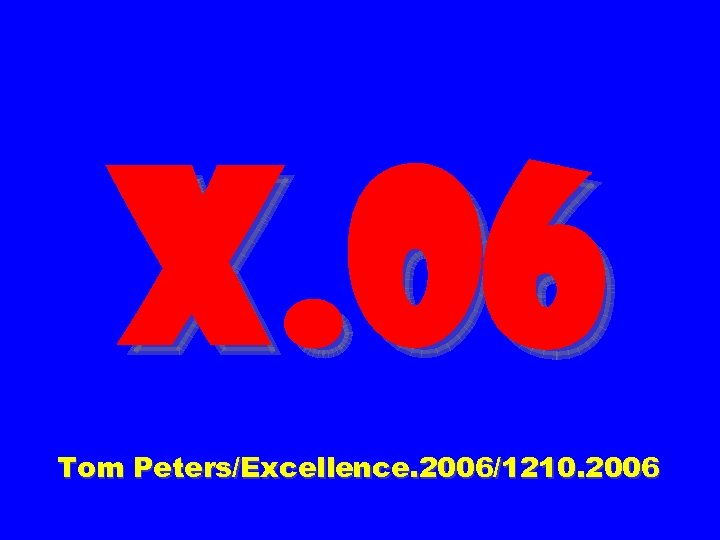 X. 06 Tom Peters/Excellence. 2006/1210. 2006