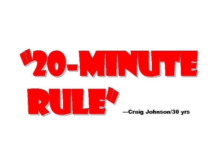 """ 20 -minute rule"" —Craig Johnson/30 yrs"