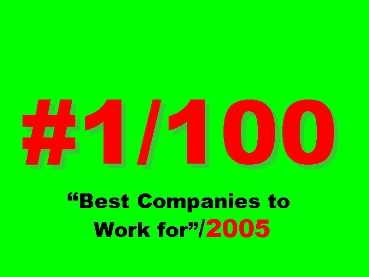 """#1/100 """"Best Companies to Work for""""/2005"""