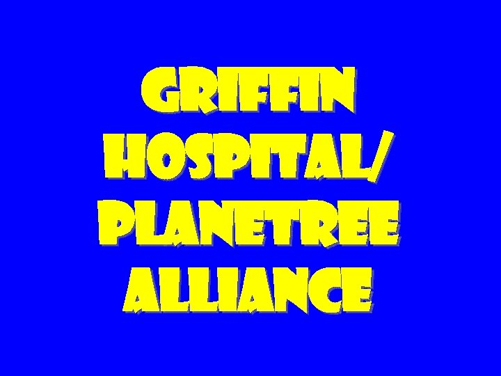 Griffin Hospital/ Planetree Alliance