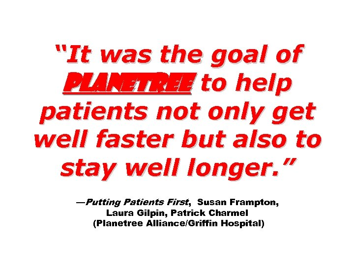 """""""It was the goal of Planetree to help patients not only get well faster"""