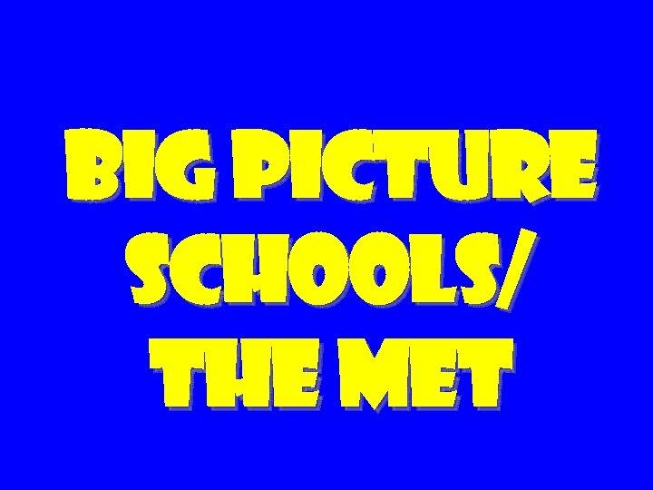 Big Picture schools/ The Met