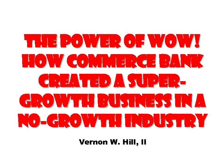 The Power of WOW! How Commerce Bank Created a Super. Growth Business in a